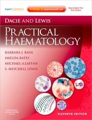 Dacie and Lewis Practical Haematology - Expert Consult: Online and Print ebook by Barbara J. Bain,Imelda Bates,Mike A Laffan,S. Mitchell Lewis
