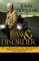 Law & Disorder: - Inside the Dark Heart of Murder ebook by John Douglas, Mark Olshaker