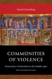 Communities of Violence - Persecution of Minorities in the Middle Ages ebook by David Nirenberg,David Nirenberg