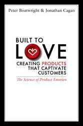 Built to Love - Creating Products That Captivate Customers ebook by Peter Boatwright,Jonathan Cagan