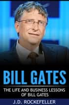 Bill Gates: Life and Business Lessons ebook by J.D. Rockefeller