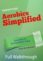 Aerobics Simplified ebook by Seth Hornbacher