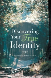 Discovering Your True Identity ebook by Sharon D. Johnson, PhD