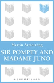Sir Pompey And Madame Juno ebook by Martin Armstrong