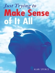 Just Trying to Make Sense of It All ebook by Alan Spence