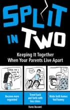 Split In Two - Keeping it Together When Your Parents Live Apart ebook by Karen Buscemi