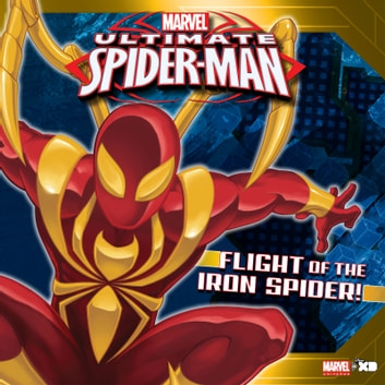 Ultimate Spider-Man: Flight of the Iron Spider - Based on the hit TV show from Marvel Animation ebook by Marvel Press
