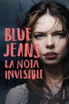 La noia invisible ebook by Blue Jeans, Núria Parés Sellarés