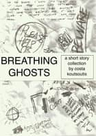Breathing Ghosts ebook by Costa Koutsoutis