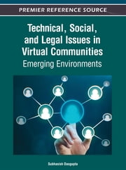 Technical, Social, and Legal Issues in Virtual Communities - Emerging Environments ebook by Subhasish Dasgupta