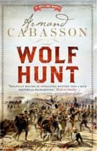 Wolf Hunt ebook by Armand Cabasson,Isabel Reid