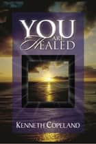 You Are Healed! ebook by Kenneth Copeland