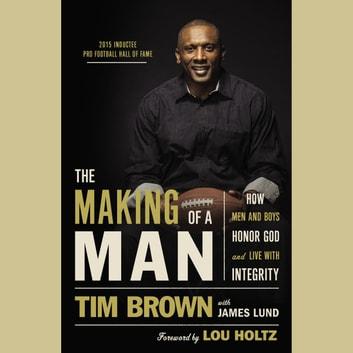The Making of a Man - How Men and Boys Honor God and Live with Integrity audiobook by Tim Brown