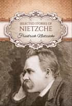Selected Stories of Nietzsche (Global Classics) ebook by Friedrick Nietzsche
