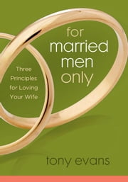 For Married Men Only - Three Principles for Loving Your Wife ebook by Tony Evans