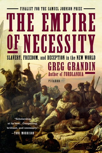 The Empire of Necessity - Slavery, Freedom, and Deception in the New World ebook by Greg Grandin