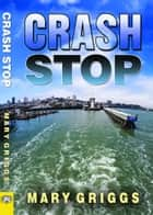 Crash Stop ebook by Mary Griggs