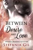 Between Desire and Love ebook by Stefania Gil