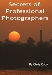 Secrets of Professional Photographers ebook by Chris Cook