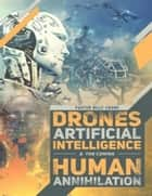 Drones, Artificial Intelligence, & the Coming Human Annihilation ebook by Billy Crone