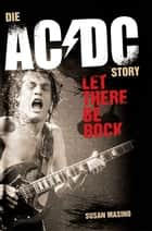 Let There Be Rock: Die AC/DC Story ebook by Susan Masino