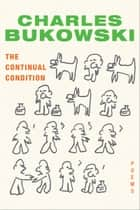 The Continual Condition ebook by Charles Bukowski