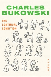 The Continual Condition - Poems ebook by Charles Bukowski