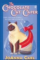 The Chocolate Cat Caper ebook by JoAnna Carl