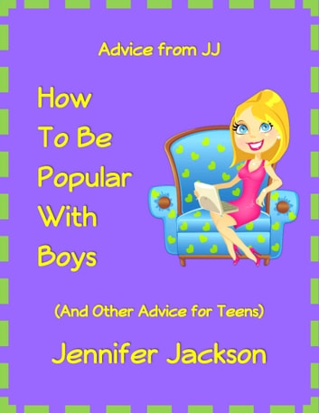 How To Be Popular With Boys (And Other Advice For Teens) ebook by Jennifer Jackson