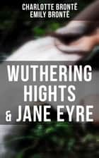 Wuthering Hights & Jane Eyre ebook by Charlotte Brontë, Emily Brontë