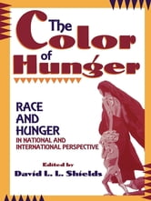 The Color of Hunger - Race and Hunger in National and International Perspective ebook by