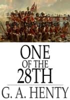 One of the 28th - A Tale of Waterloo ebook by G. A. Henty