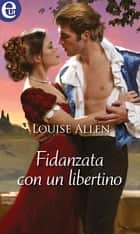 Fidanzata con un libertino (eLit) ebook by Louise Allen