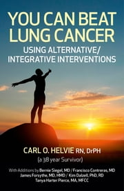 You Can Beat Lung Cancer: Using Alternative/Integrative Interventions - Using Alternative/Integrative Interventions ebook by Carl O. Helvie