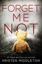 Forget Me Not ebook by Kristen Middleton, Cassie Alexandra, K.L. Middleton