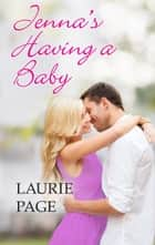 Jenna's Having a Baby ebook by Laurie Paige