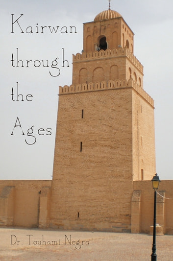 Kairwan Through the Ages ebook by Dr. Touhami Negra