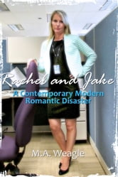 Rachel and Jake, A Contemporary Modern Romantic Disaster ebook by M. A. Weagle