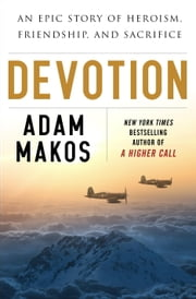 Devotion - An Epic Story of Heroism, Friendship, and Sacrifice ebook by Adam Makos