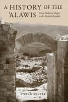 A History of the 'Alawis - From Medieval Aleppo to the Turkish Republic ebook by Stefan Winter
