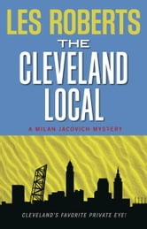The Cleveland Local: A Milan Jacovich Mystery (#8) ebook by Les Roberts