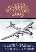 Texas Warbird Survivors 2003 ebook by Harold Skaarup