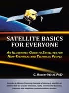 Satellite Basics for Everyone ebook by C. Robert Welti, PhD