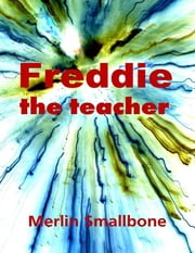 Freddie the Teacher ebook by Merlin Smallbone