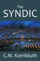 The Syndic and Other Science Fiction Adventures by C.M. Kornbluth ebook by C.M. Kornbluth