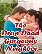 Erotica: The Drop Dead Gorgeous Neighbor ebook by Rock Page