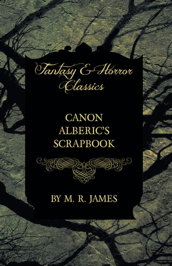 Canon Alberic's Scrapbook (Fantasy and Horror Classics) eBook by M. R. James