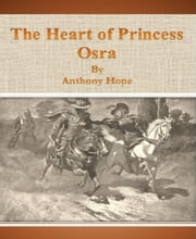 The Heart of Princess Osra ebook by Anthony Hope
