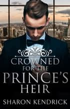 Crowned For The Prince's Heir ebook by Sharon Kendrick