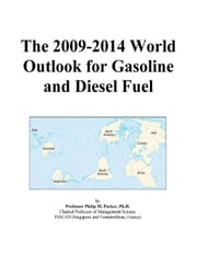 The 2009-2014 World Outlook for Gasoline and Diesel Fuel ebook by ICON Group International, Inc.